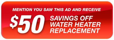 Mention you saw this ad and receive $50 savings off water heater replacement